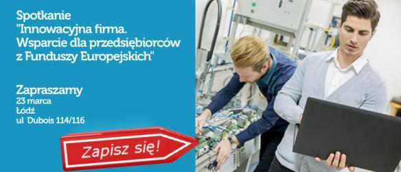 Innowacyjna firma. Wsparcie dla przedsiębiorców z Funduszy Europejskich – spotkanie informacyjne w Łodzi