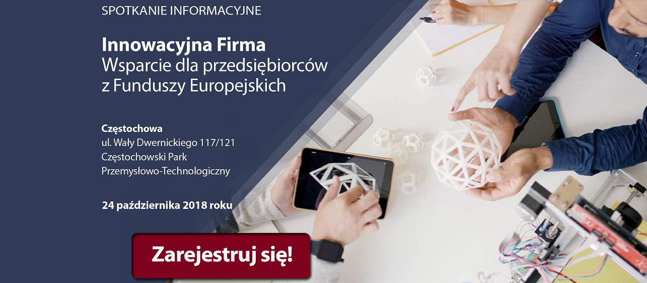Innowacyjna firma. Wsparcie dla przedsiębiorców z Funduszy Europejskich – spotkanie informacyjne w Częstochowie.